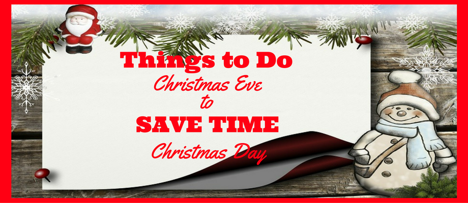 Things To Do On Christmas Day.Things To Do Christmas Eve To Save Time Christmas Day
