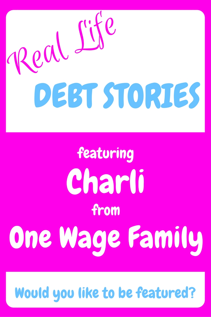 real life debt stories, debt, repay debt, debt free, debt freedom, charli from one wage family