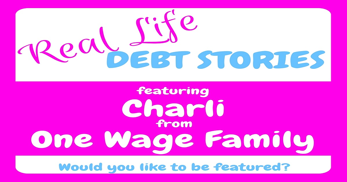 real life debt stories - charli from one wage family, real life debt stories, debt, repay debt, debt free, debt freedom, charli from one wage family