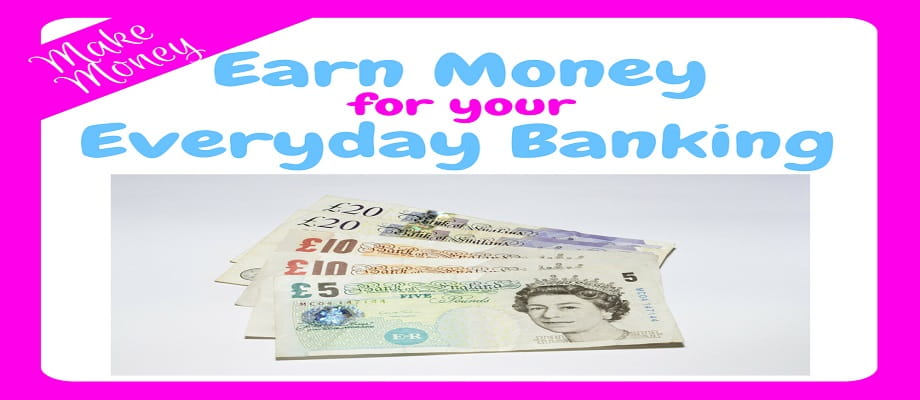 Earn Money for your Everyday Banking