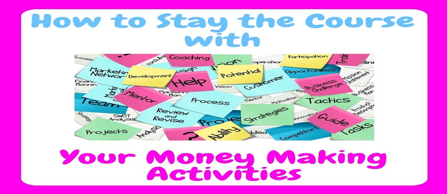 How to stay the course with your money making activities